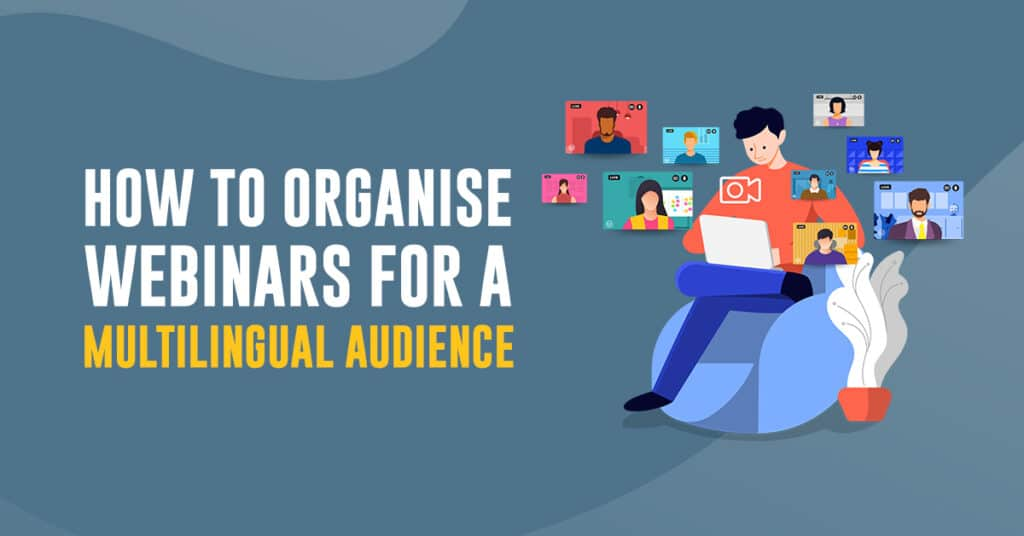 Tips on How To Organise Webinars for a Multilingual Audience