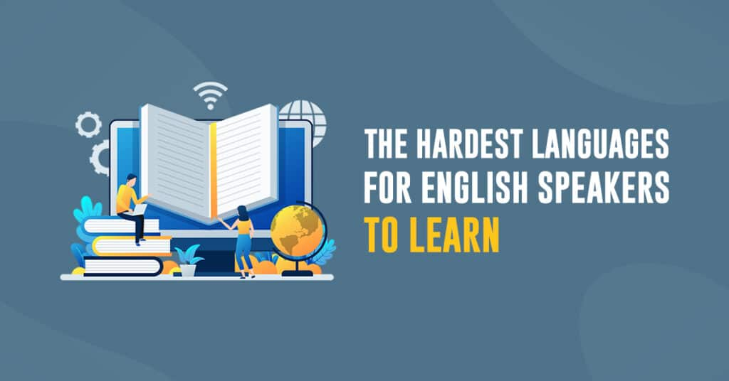 The Hardest Languages for English Speakers To Learn